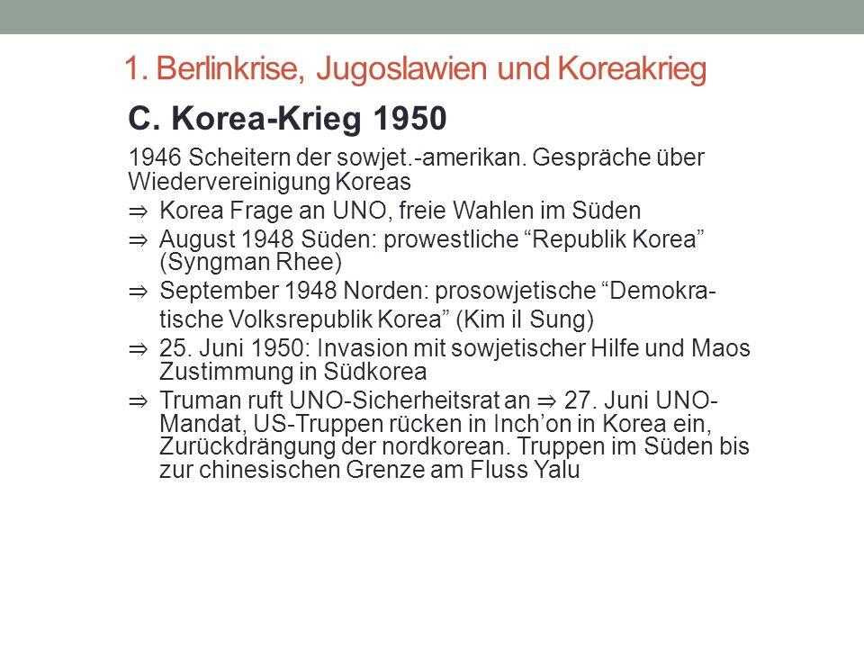 1. Berlinkrise, Jugoslawien und Koreakrieg C. Korea-Krieg 1950 1946 Scheitern der sowjet.-amerikan. Gespräche über Wiedervereinigung Koreas ⇒ Korea Fr