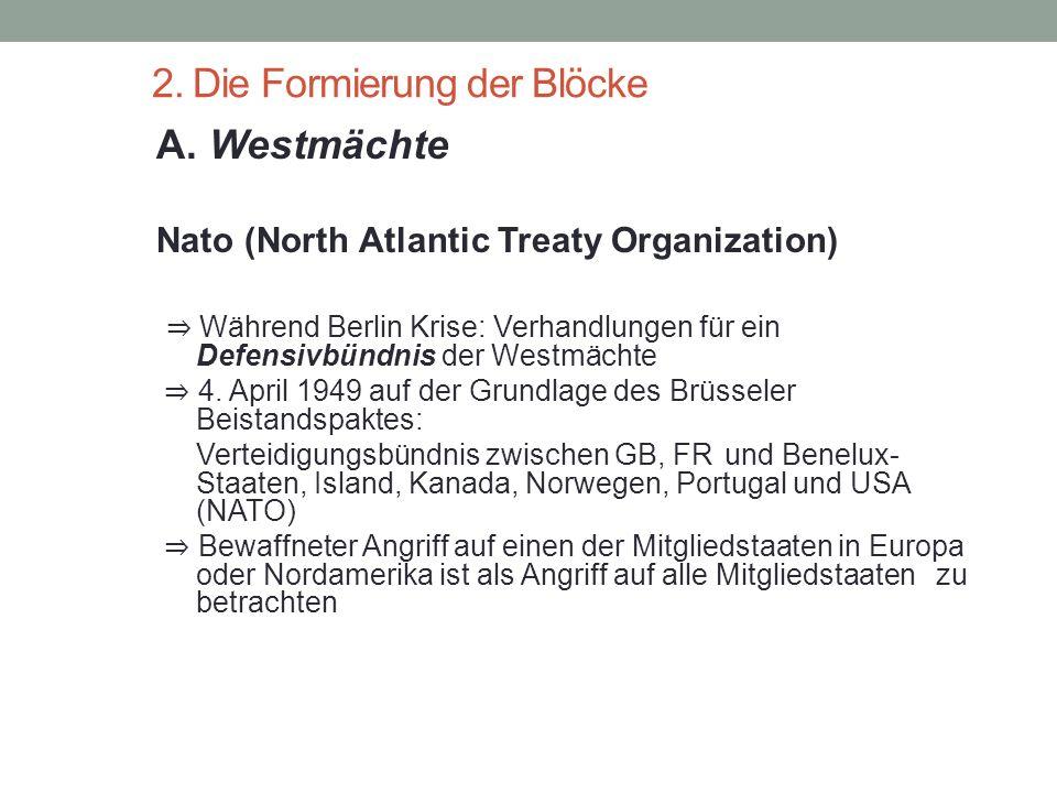 2. Die Formierung der Blöcke A. Westmächte Nato (North Atlantic Treaty Organization) ⇒ Während Berlin Krise: Verhandlungen für ein Defensivbündnis der