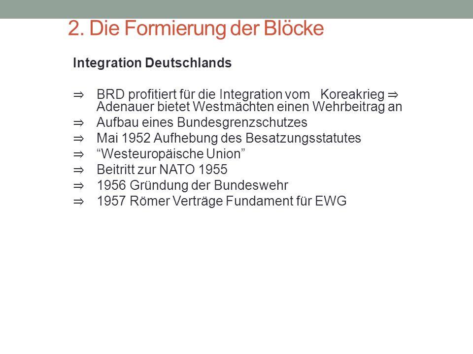 2. Die Formierung der Blöcke Integration Deutschlands ⇒ BRD profitiert für die Integration vom Koreakrieg ⇒ Adenauer bietet Westmächten einen Wehrbeit