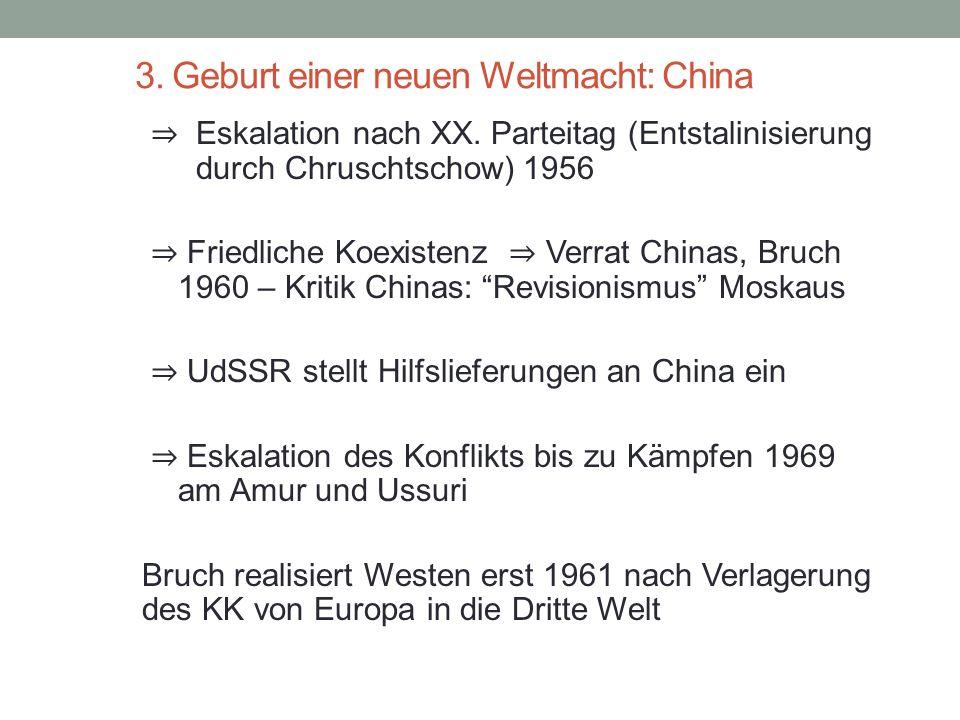 3. Geburt einer neuen Weltmacht: China ⇒ Eskalation nach XX. Parteitag (Entstalinisierung durch Chruschtschow) 1956 ⇒ Friedliche Koexistenz ⇒ Verrat C