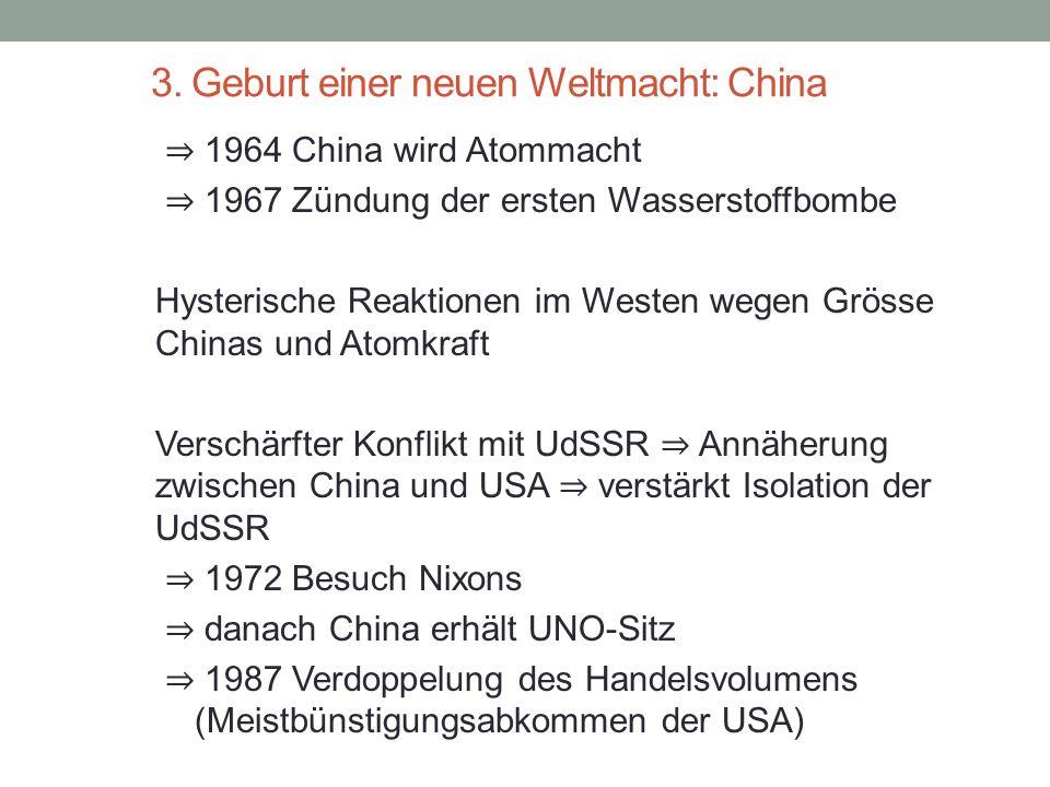 3. Geburt einer neuen Weltmacht: China ⇒ 1964 China wird Atommacht ⇒ 1967 Zündung der ersten Wasserstoffbombe Hysterische Reaktionen im Westen wegen G