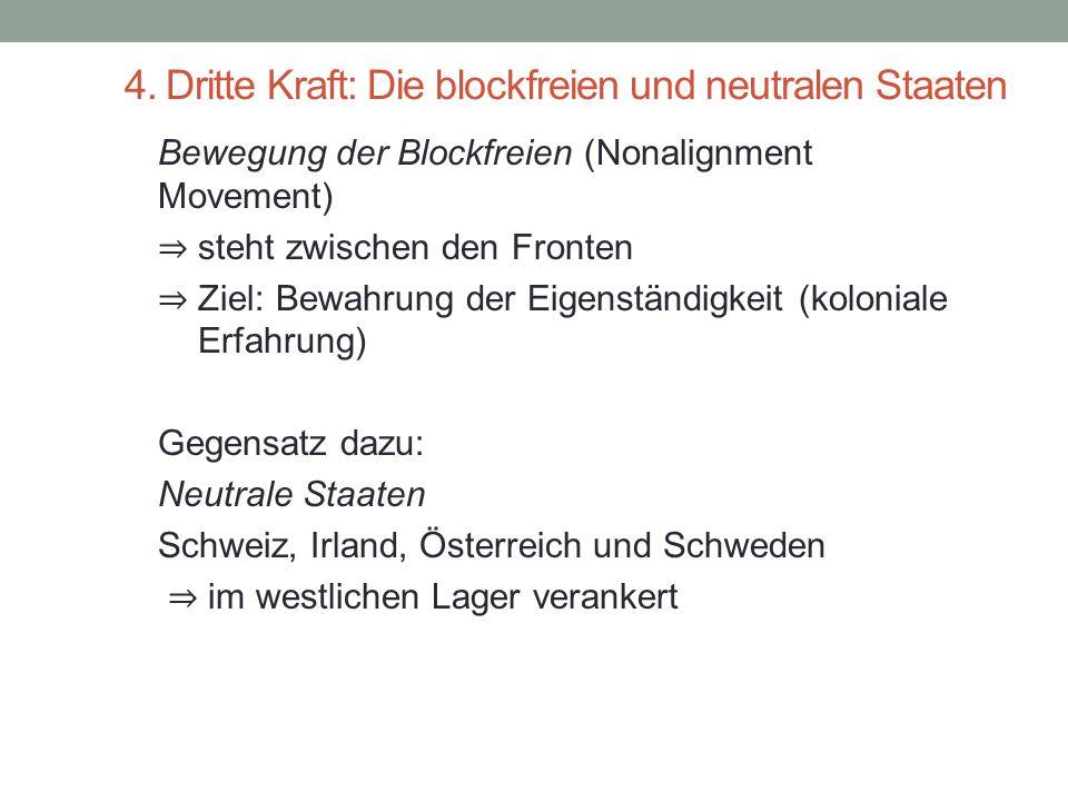 4. Dritte Kraft: Die blockfreien und neutralen Staaten Bewegung der Blockfreien (Nonalignment Movement) ⇒ steht zwischen den Fronten ⇒ Ziel: Bewahrung