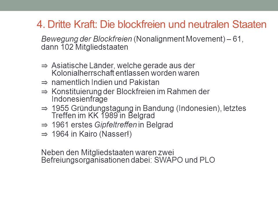 4. Dritte Kraft: Die blockfreien und neutralen Staaten Bewegung der Blockfreien (Nonalignment Movement) – 61, dann 102 Mitgliedstaaten ⇒ Asiatische Lä