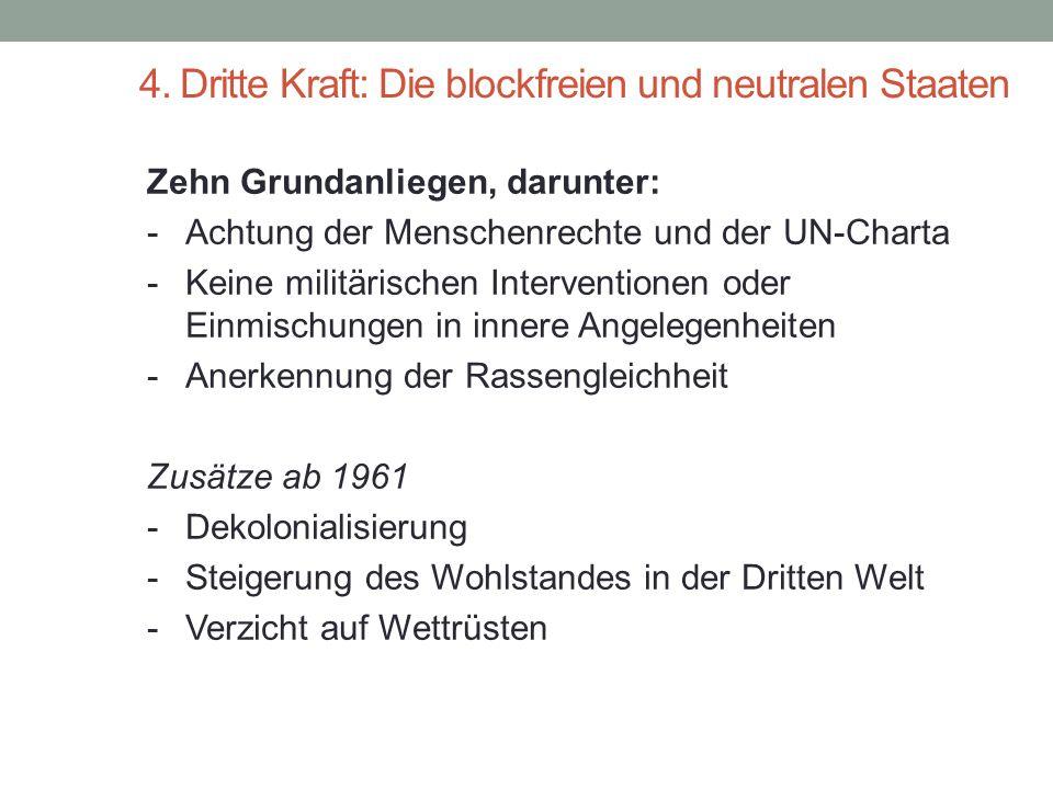 4. Dritte Kraft: Die blockfreien und neutralen Staaten Zehn Grundanliegen, darunter: - Achtung der Menschenrechte und der UN-Charta - Keine militärisc