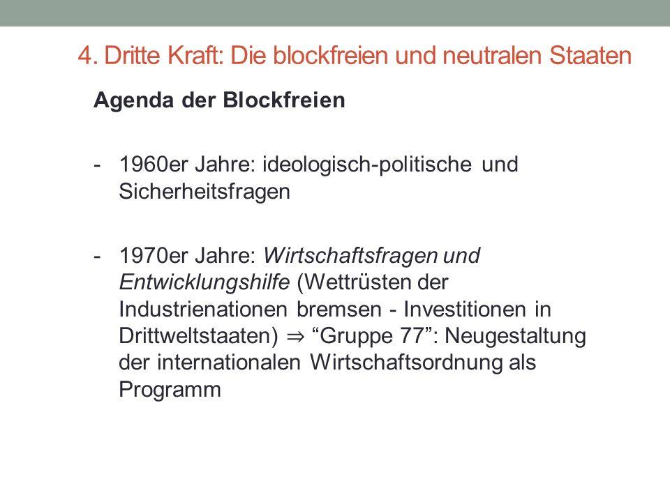 4. Dritte Kraft: Die blockfreien und neutralen Staaten Agenda der Blockfreien - 1960er Jahre: ideologisch-politische und Sicherheitsfragen - 1970er Ja