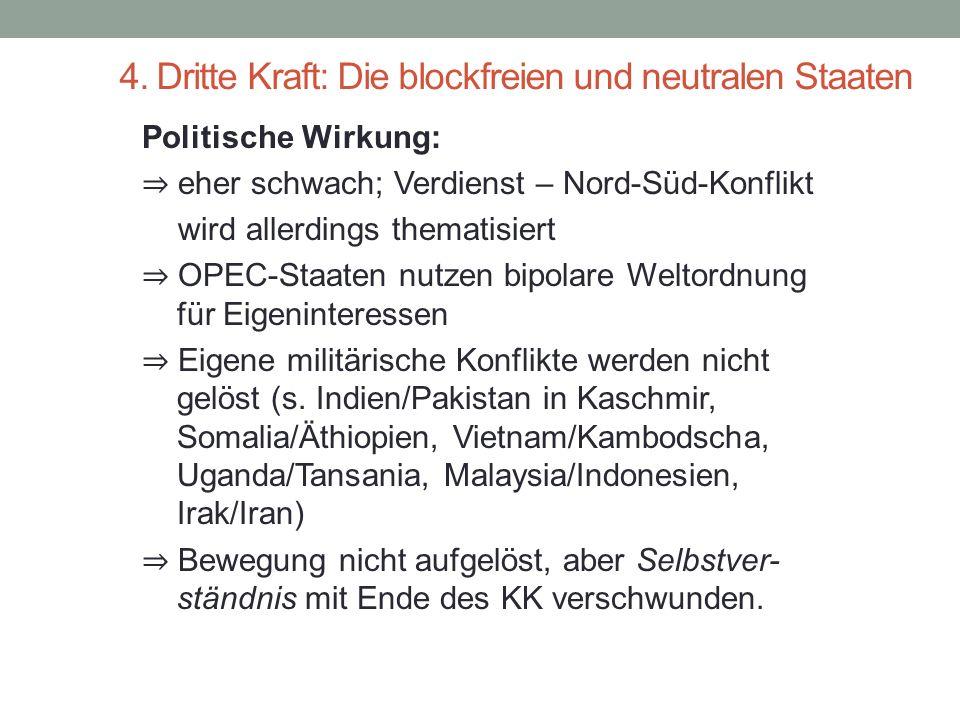 4. Dritte Kraft: Die blockfreien und neutralen Staaten Politische Wirkung: ⇒ eher schwach; Verdienst – Nord-Süd-Konflikt wird allerdings thematisiert