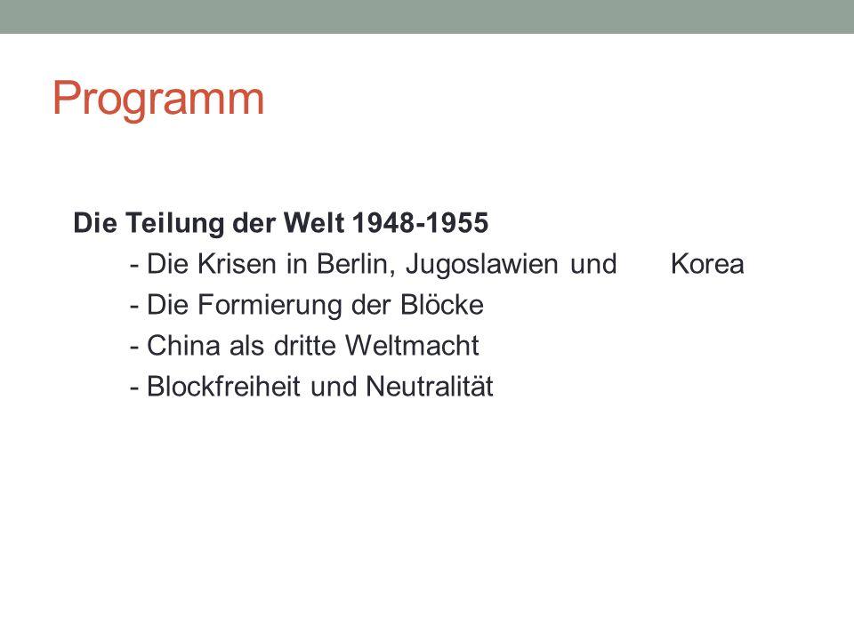 Programm Die Teilung der Welt 1948-1955 - Die Krisen in Berlin, Jugoslawien und Korea - Die Formierung der Blöcke - China als dritte Weltmacht - Block