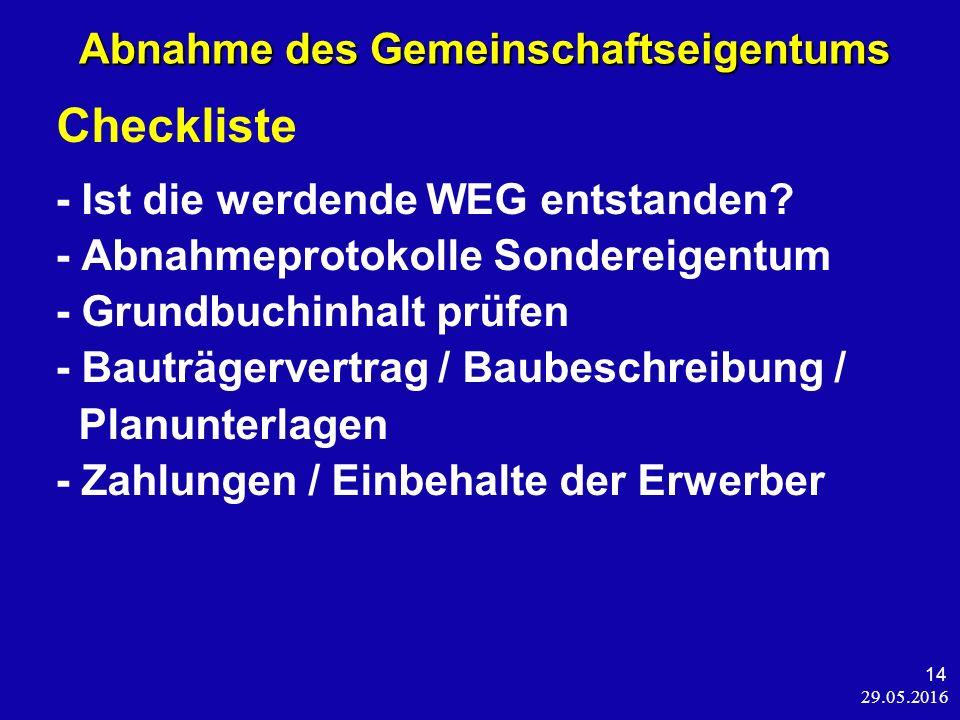 29.05.2016 14 Abnahme des Gemeinschaftseigentums Abnahme des Gemeinschaftseigentums Checkliste - Ist die werdende WEG entstanden.