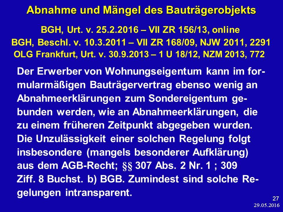 29.05.2016 27 Abnahme und Mängel des Bauträgerobjekts Abnahme und Mängel des Bauträgerobjekts BGH, Urt.