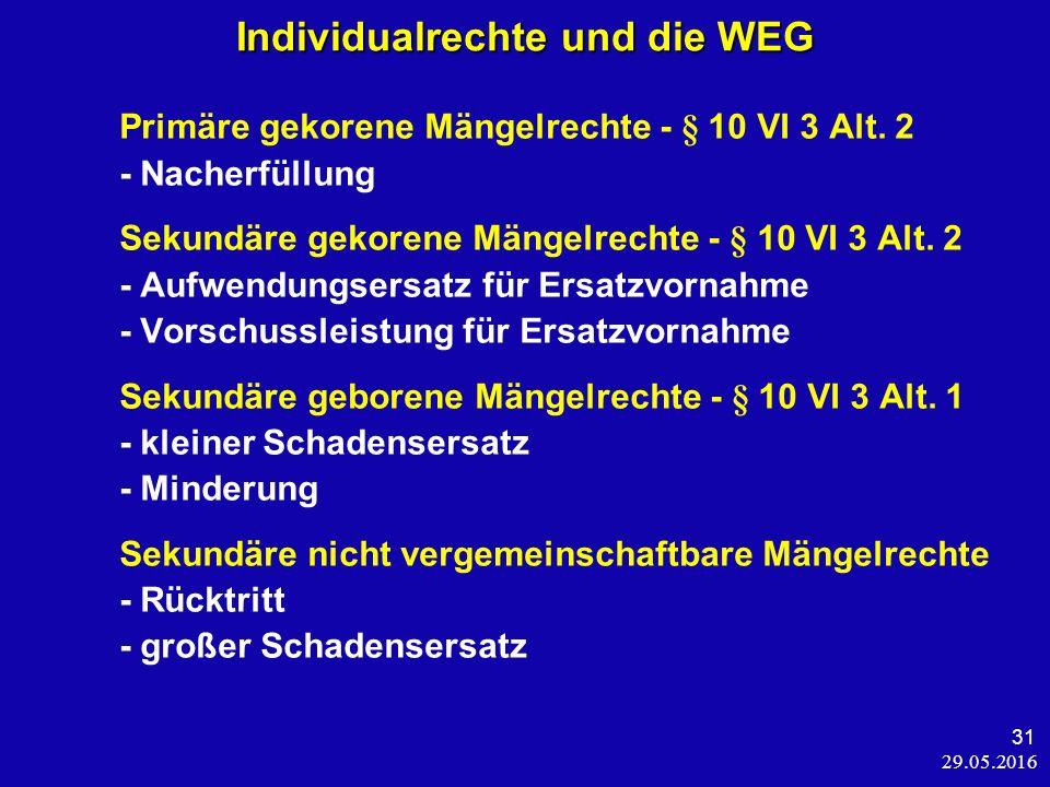 29.05.2016 31 Individualrechte und die WEG Individualrechte und die WEG Primäre gekorene Mängelrechte - § 10 VI 3 Alt.