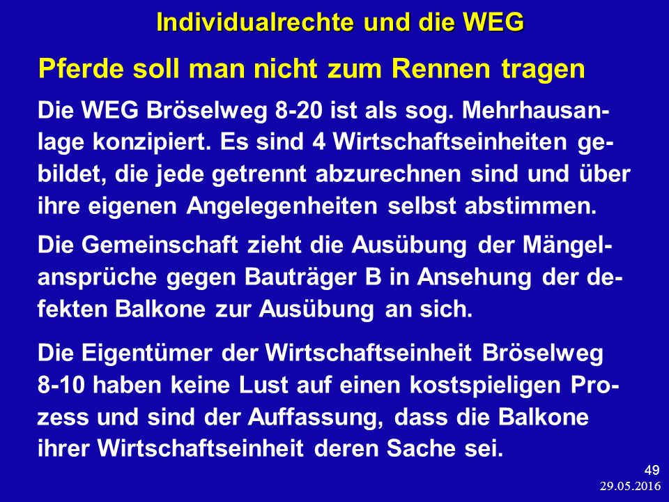 29.05.2016 49 Individualrechte und die WEG Pferde soll man nicht zum Rennen tragen Die WEG Bröselweg 8-20 ist als sog.