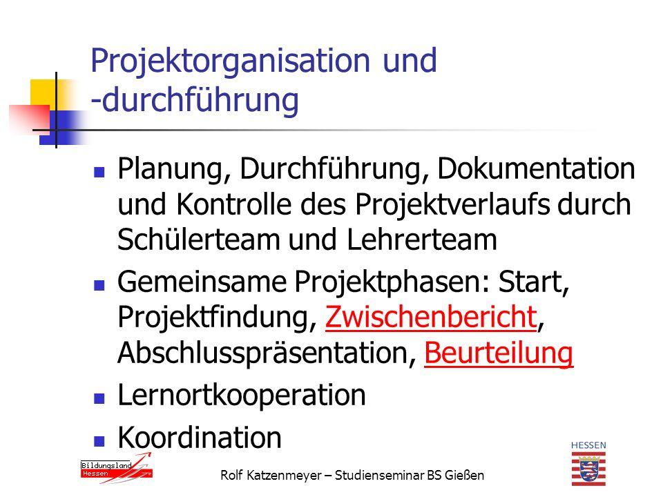 Projektorganisation und -durchführung Planung, Durchführung, Dokumentation und Kontrolle des Projektverlaufs durch Schülerteam und Lehrerteam Gemeinsame Projektphasen: Start, Projektfindung, Zwischenbericht, Abschlusspräsentation, BeurteilungZwischenberichtBeurteilung Lernortkooperation Koordination