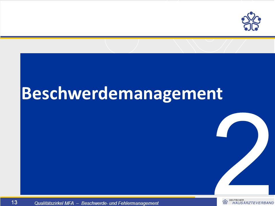 Titelmasterformat durch Klicken bearbeiten  Textmasterformate durch Klicken bearbeiten  Zweite Ebene  Dritte Ebene –Vierte Ebene »Fünfte Ebene 13 Qualitätszirkel MFA – Beschwerde- und Fehlermanagement 2 Beschwerdemanagement