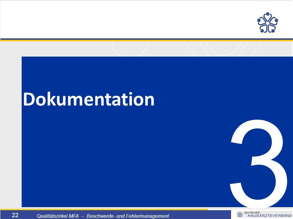 Titelmasterformat durch Klicken bearbeiten  Textmasterformate durch Klicken bearbeiten  Zweite Ebene  Dritte Ebene –Vierte Ebene »Fünfte Ebene 22 Qualitätszirkel MFA – Beschwerde- und Fehlermanagement 3 Dokumentation