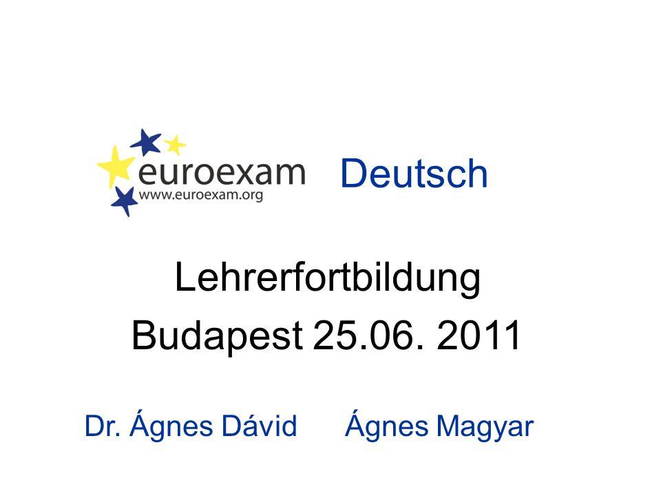 Deutsch Lehrerfortbildung Budapest 25.06. 2011 Dr. Ágnes Dávid Ágnes Magyar