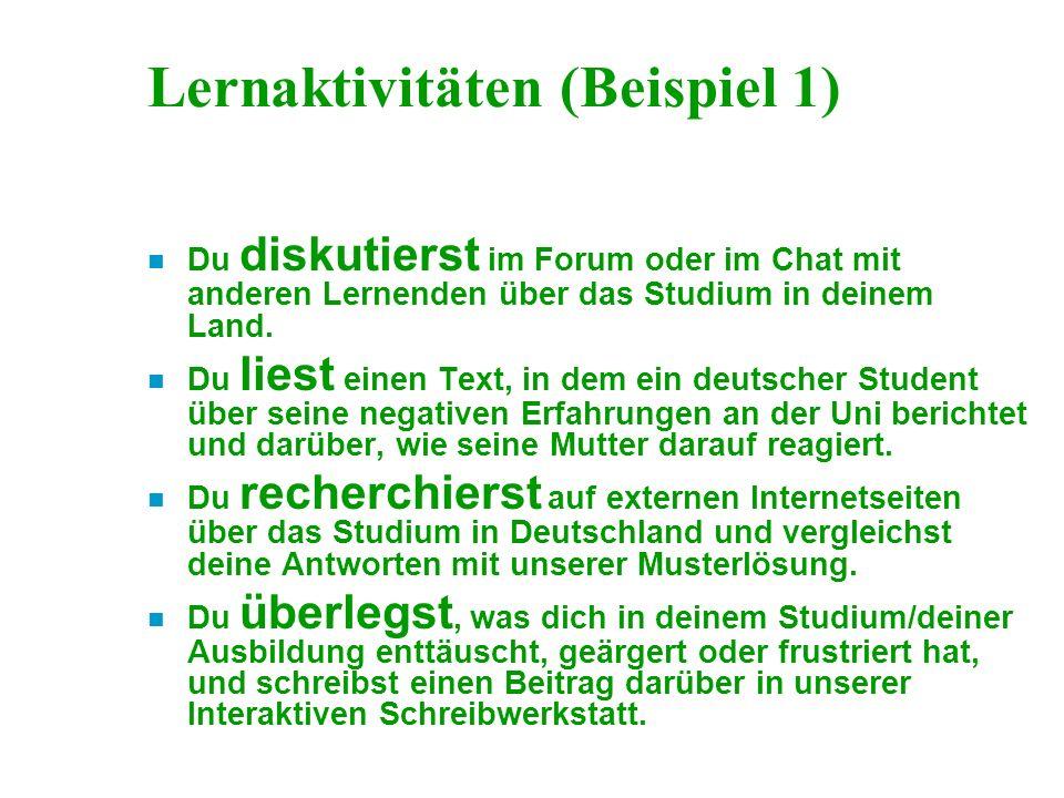 Lernaktivitäten (Beispiel 1) n Du diskutierst im Forum oder im Chat mit anderen Lernenden über das Studium in deinem Land.