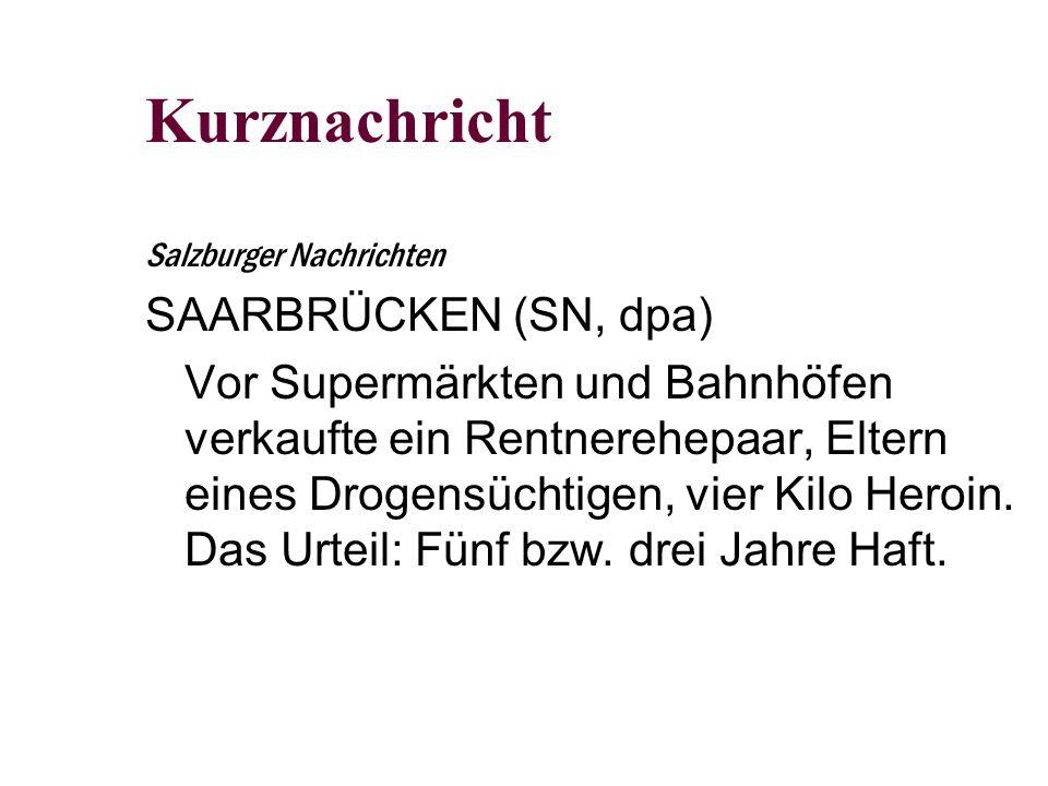 Kurznachricht Salzburger Nachrichten SAARBRÜCKEN (SN, dpa) Vor Supermärkten und Bahnhöfen verkaufte ein Rentnerehepaar, Eltern eines Drogensüchtigen, vier Kilo Heroin.