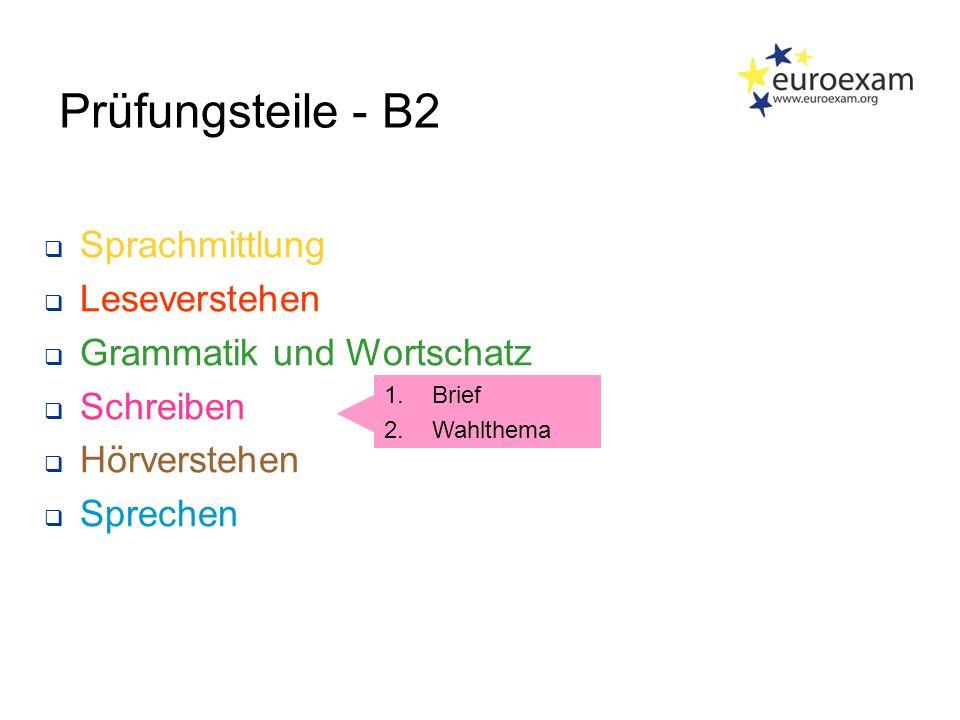 Prüfungsteile - B2  Sprachmittlung  Leseverstehen  Grammatik und Wortschatz  Schreiben  Hörverstehen  Sprechen 1.Brief 2.Wahlthema