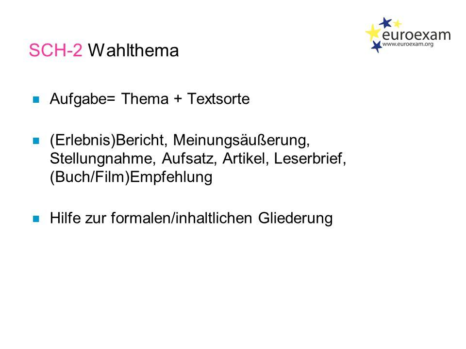 SCH-2 Wahlthema n Aufgabe= Thema + Textsorte n (Erlebnis)Bericht, Meinungsäußerung, Stellungnahme, Aufsatz, Artikel, Leserbrief, (Buch/Film)Empfehlung n Hilfe zur formalen/inhaltlichen Gliederung