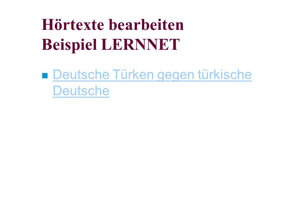 Hörtexte bearbeiten Beispiel LERNNET n Deutsche Türken gegen türkische Deutsche Deutsche Türken gegen türkische Deutsche