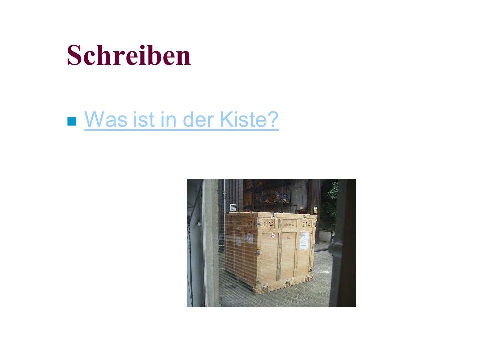 Schreiben n Was ist in der Kiste? Was ist in der Kiste?