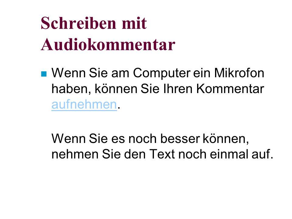 Schreiben mit Audiokommentar n Wenn Sie am Computer ein Mikrofon haben, können Sie Ihren Kommentar aufnehmen.