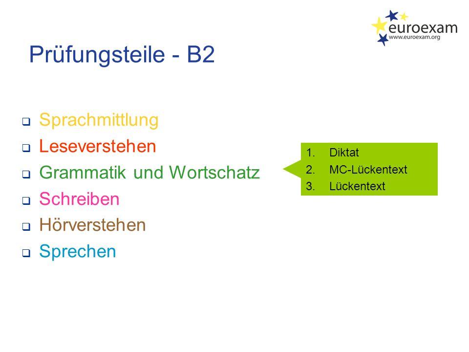 Prüfungsteile - B2  Sprachmittlung  Leseverstehen  Grammatik und Wortschatz  Schreiben  Hörverstehen  Sprechen 1.Diktat 2.MC-Lückentext 3.Lückentext