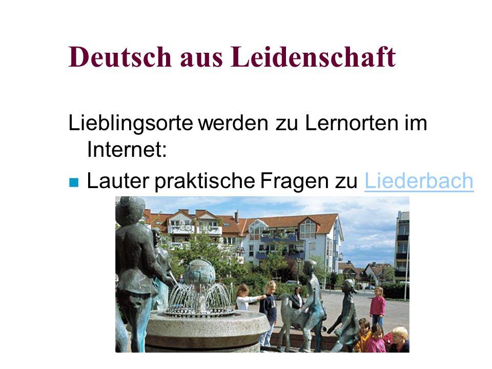 Deutsch aus Leidenschaft Lieblingsorte werden zu Lernorten im Internet: n Lauter praktische Fragen zu LiederbachLiederbach
