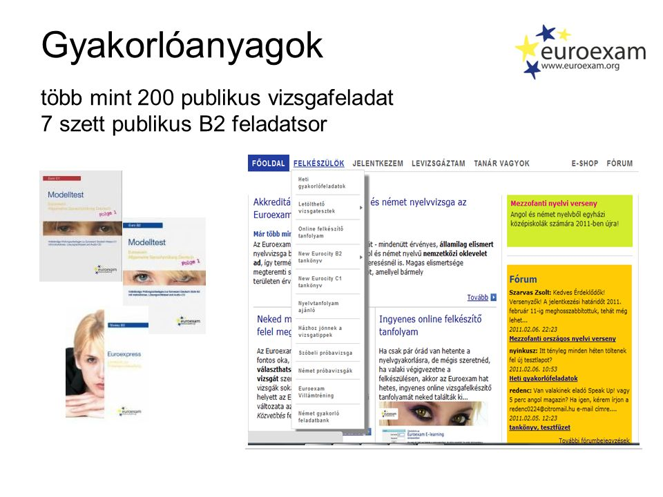 Gyakorlóanyagok több mint 200 publikus vizsgafeladat 7 szett publikus B2 feladatsor