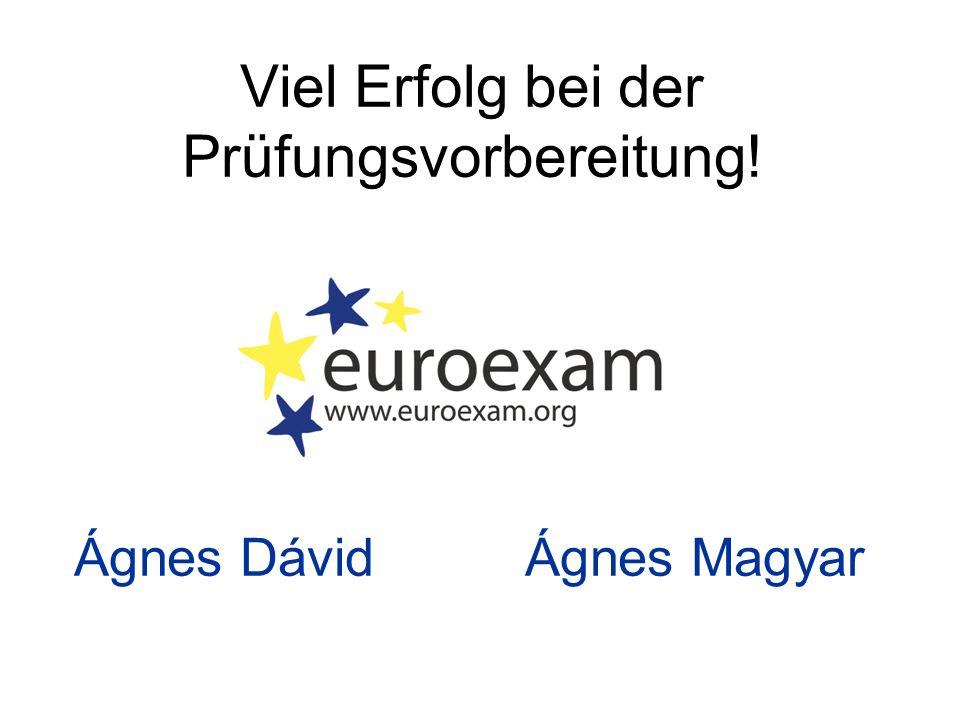 Viel Erfolg bei der Prüfungsvorbereitung! Ágnes Dávid Ágnes Magyar