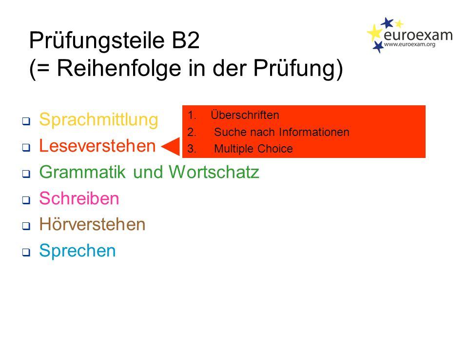 Prüfungsteile B2 (= Reihenfolge in der Prüfung)  Sprachmittlung  Leseverstehen  Grammatik und Wortschatz  Schreiben  Hörverstehen  Sprechen 1.Überschriften 2.