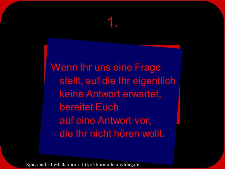 Spassmails bestellen auf: http://funmailer.myblog.de 1.
