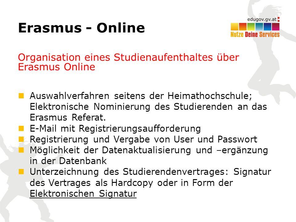 Erasmus - Online Organisation eines Studienaufenthaltes über Erasmus Online Auswahlverfahren seitens der Heimathochschule; Elektronische Nominierung des Studierenden an das Erasmus Referat.