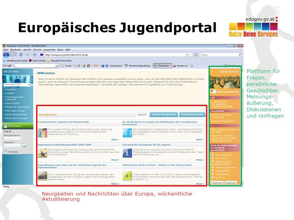 Europäisches Jugendportal Neuigkeiten und Nachrichten über Europa, wöchentliche Aktualisierung Plattform für Fragen, persönliche Geschichten, Meinungs- äußerung, Diskussionen und Umfragen