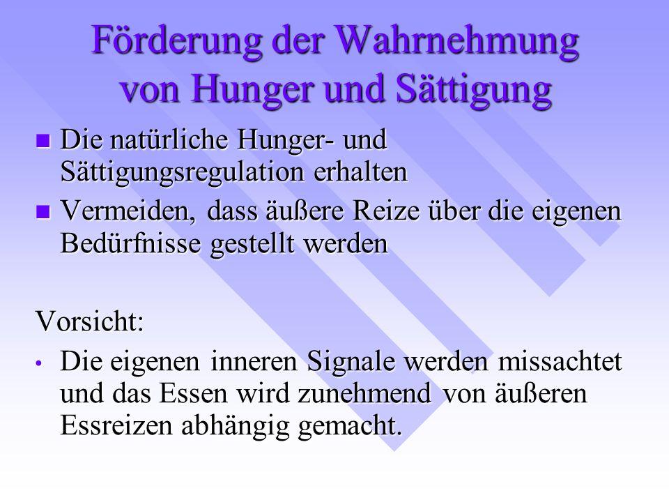 Förderung der Wahrnehmung von Hunger und Sättigung Die natürliche Hunger- und Sättigungsregulation erhalten Die natürliche Hunger- und Sättigungsregul