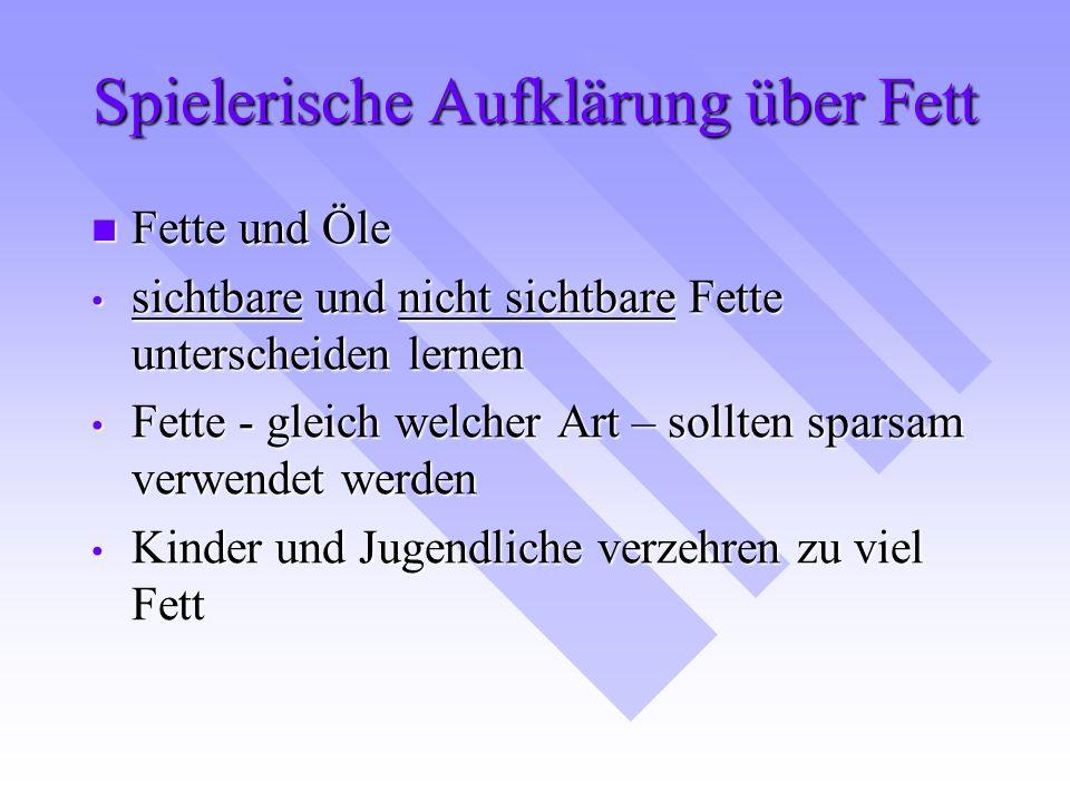 Spielerische Aufklärung über Fett Fette und Öle Fette und Öle sichtbare und nicht sichtbare Fette unterscheiden lernen sichtbare und nicht sichtbare F
