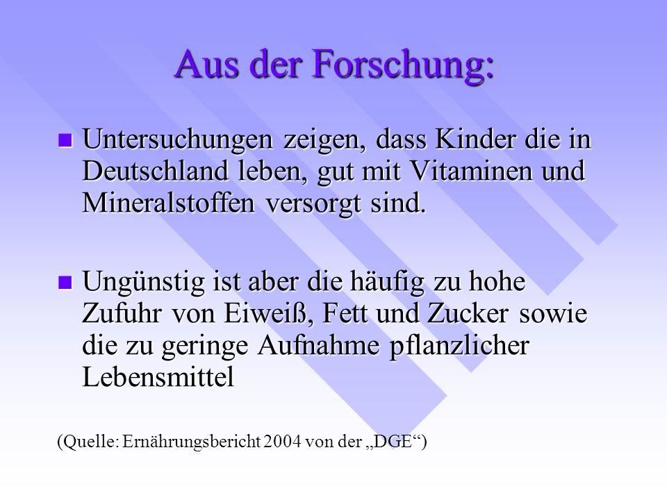 Aus der Forschung: Untersuchungen zeigen, dass Kinder die in Deutschland leben, gut mit Vitaminen und Mineralstoffen versorgt sind. Untersuchungen zei