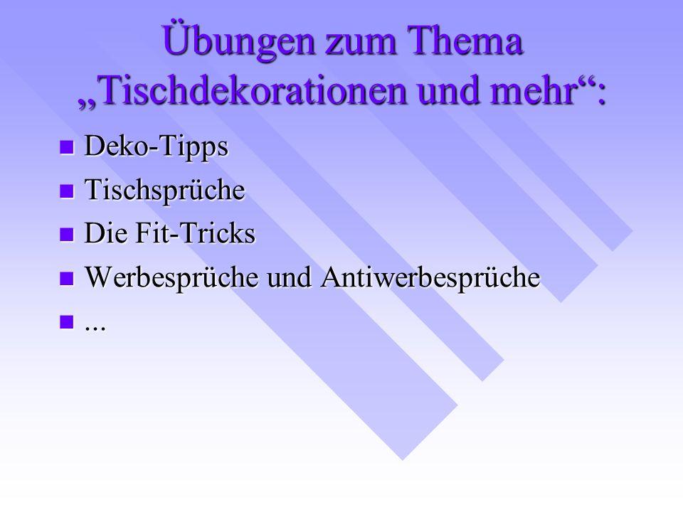 """Übungen zum Thema """"Tischdekorationen und mehr"""": Deko-Tipps Deko-Tipps Tischsprüche Tischsprüche Die Fit-Tricks Die Fit-Tricks Werbesprüche und Antiwer"""