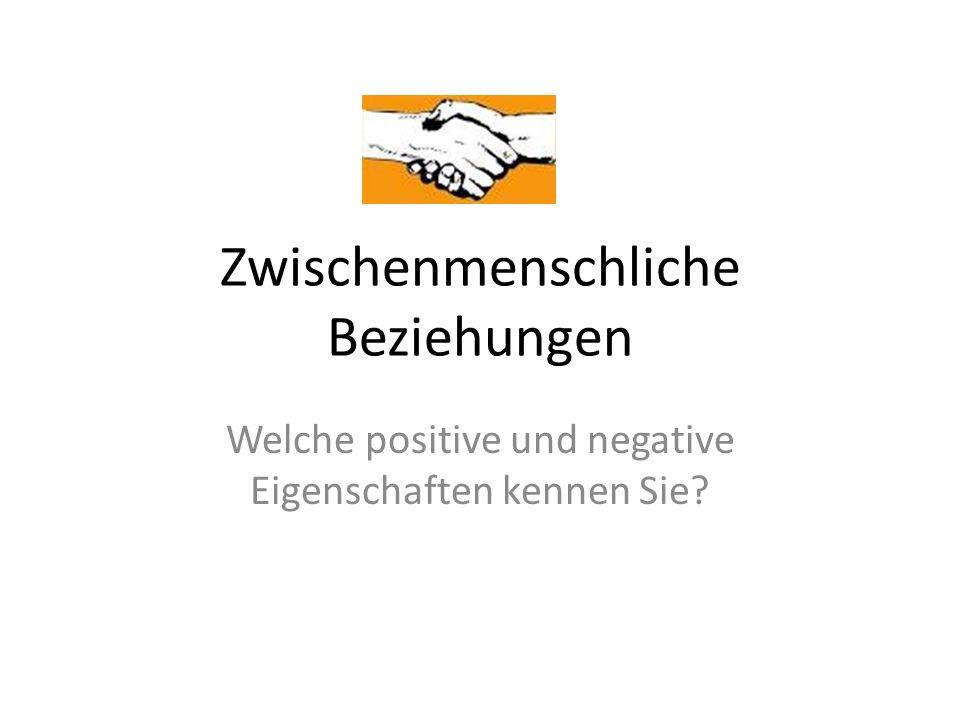 Zwischenmenschliche Beziehungen Welche positive und negative Eigenschaften kennen Sie?
