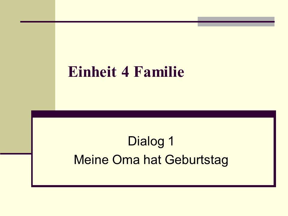 Einheit 4 Familie Dialog 1 Meine Oma hat Geburtstag