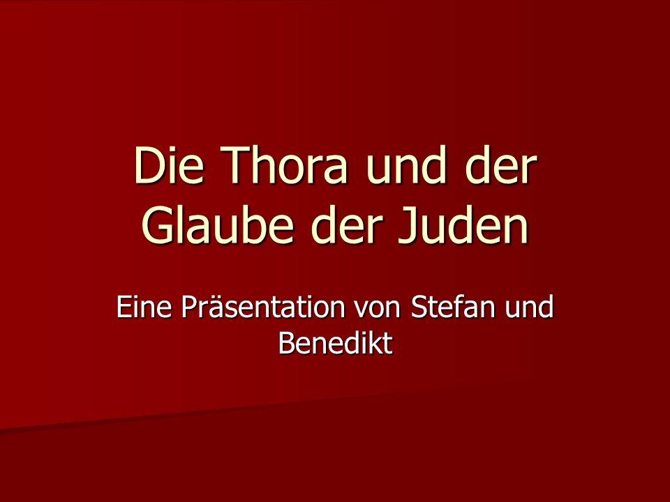 Eine Präsentation von Stefan und Benedikt Die Thora und der Glaube der Juden