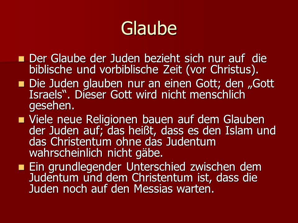 Glaube Der Glaube der Juden bezieht sich nur auf die biblische und vorbiblische Zeit (vor Christus). Der Glaube der Juden bezieht sich nur auf die bib