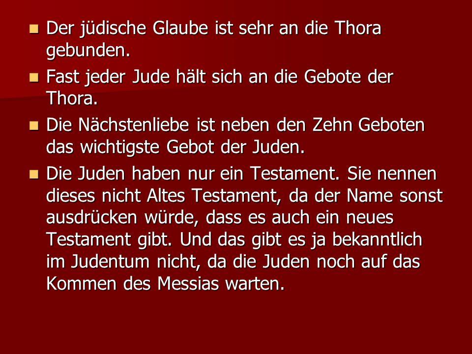Der jüdische Glaube ist sehr an die Thora gebunden. Der jüdische Glaube ist sehr an die Thora gebunden. Fast jeder Jude hält sich an die Gebote der Th
