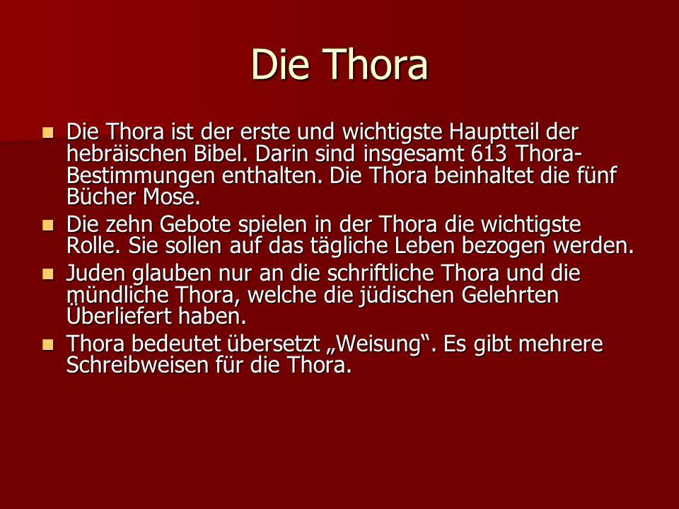 Die Thora Die Thora ist der erste und wichtigste Hauptteil der hebräischen Bibel. Darin sind insgesamt 613 Thora- Bestimmungen enthalten. Die Thora be