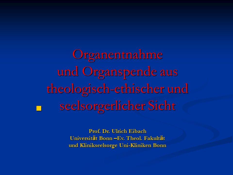 Organentnahme und Organspende aus theologisch-ethischer und seelsorgerlicher Sicht Prof.
