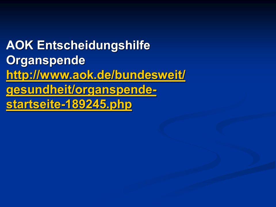 OK Entscheidungshilfe Organspende AOK Entscheidungshilfe Organspende http://www.aok.de/bundesweit/ gesundheit/organspende- startseite-189245.php gesundheit/organspende- startseite-189245.php