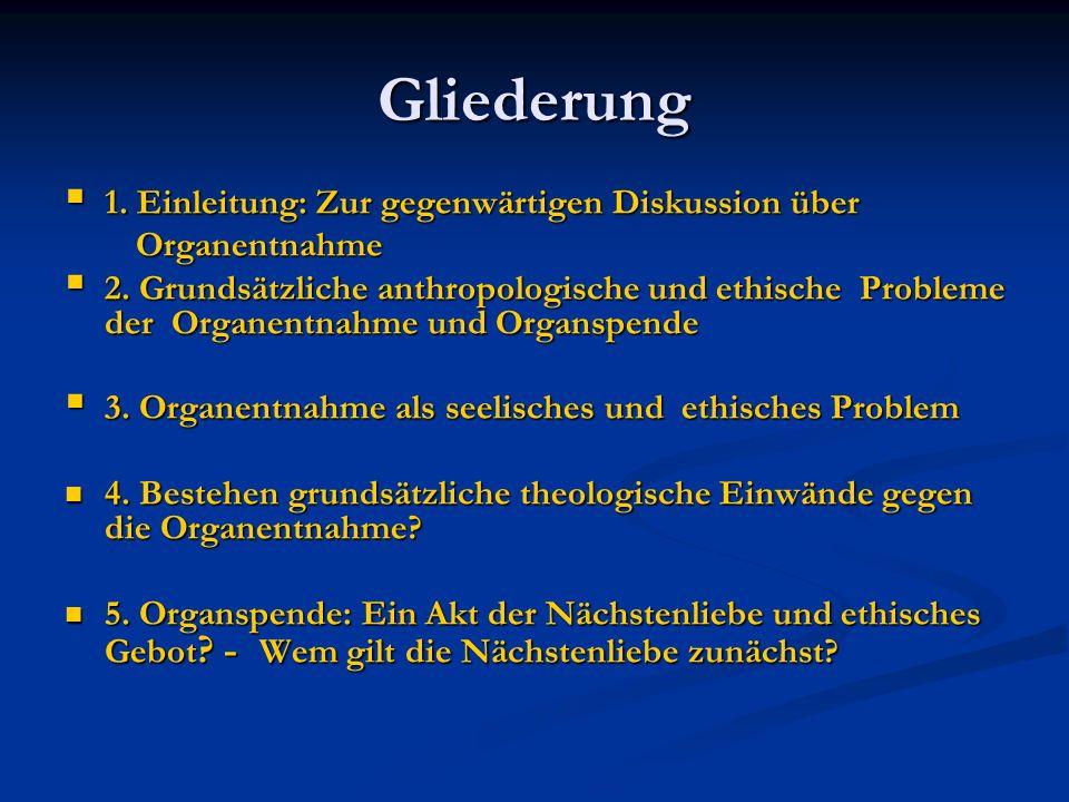 Gliederung  1. Einleitung: Zur gegenwärtigen Diskussion über Organentnahme Organentnahme  2.