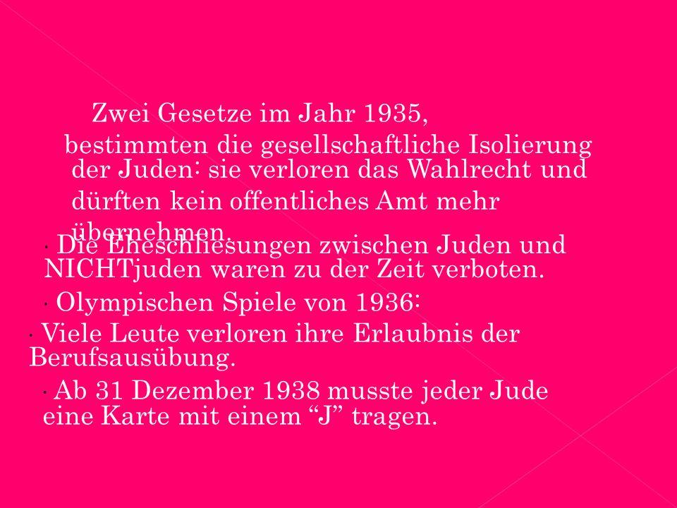 Zwei Gesetze im Jahr 1935, bestimmten die gesellschaftliche Isolierung der Juden: sie verloren das Wahlrecht und dürften kein offentliches Amt mehr übernehmen.