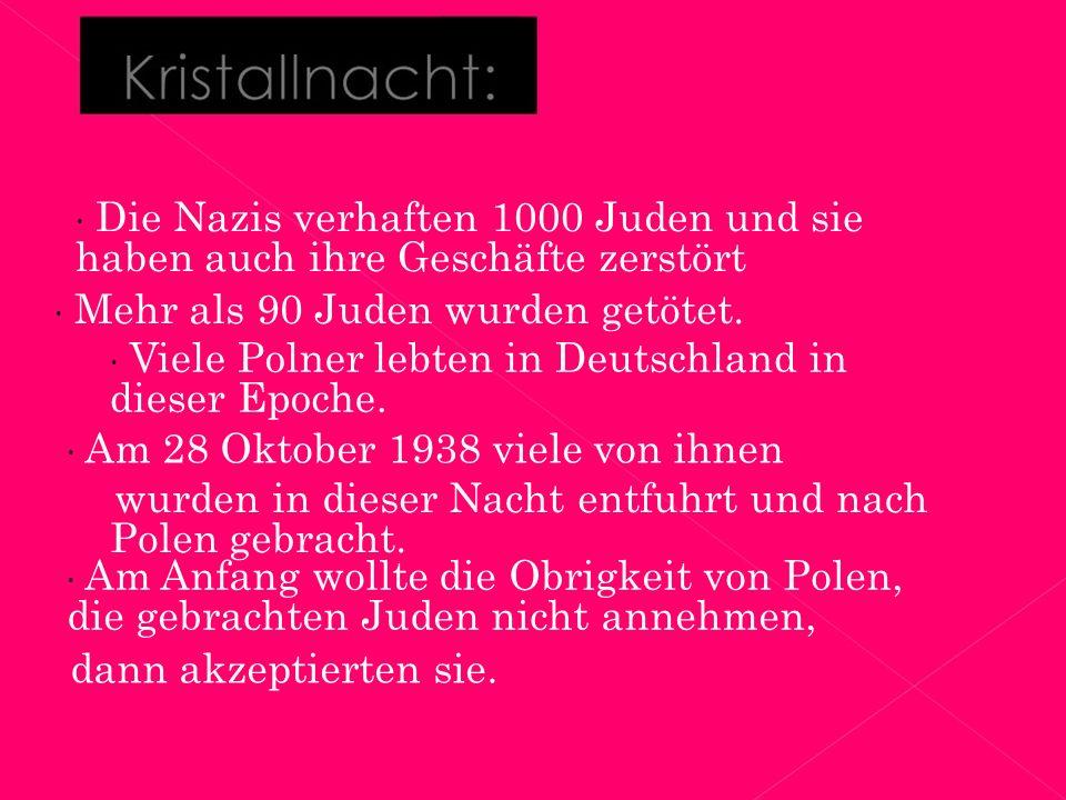  Die Nazis verhaften 1000 Juden und sie haben auch ihre Geschäfte zerstört  Mehr als 90 Juden wurden getötet.
