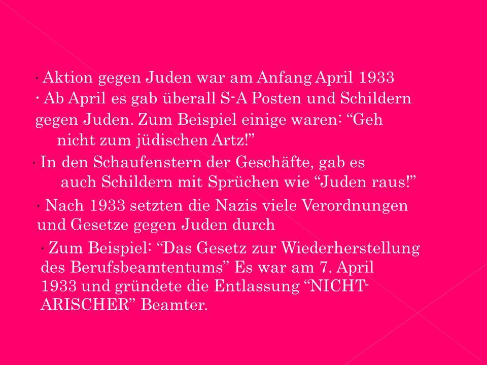  Aktion gegen Juden war am Anfang April 1933  Ab April es gab überall S-A Posten und Schildern gegen Juden.
